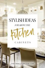 cabinet ideas for kitchens 10 stylish ideas for decorating above kitchen cabinets