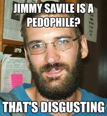 Jimmy Savile Meme - adults too mainstream eric justin toth beard quickmeme