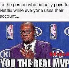 Paying Bills Meme - netflix mvp meme you the real mvp