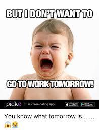 Free Meme App - buto donpt want to goto work tomorrow pick best free dating app app