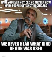Chicago Memes - have you ever noticed no matter how many people get shot in chicago