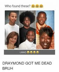 Bruh Memes - who found these lmao draymond got me dead bruh bruh meme on