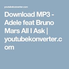 free download mp3 bruno mars uptown download mp3 adele feat bruno mars all i ask youtubekonverter