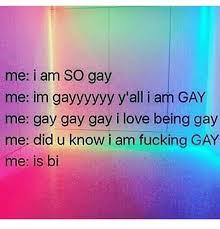 Gayyyyy Meme - me i am so gay me im gayyyyy y all i am gay me gay gay gay i love
