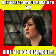 Slut Meme - don t preach your morals to me give me condom money leftist