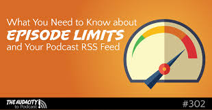 what you need to know about episode limits and your podcast rss feed
