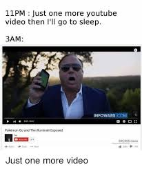 Funny Youtube Memes - 11pm just one more youtube video then i ll go to sleep 3am