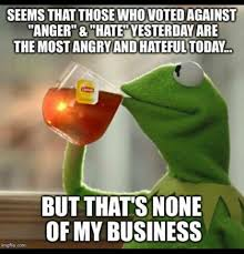 Angry Boyfriend Meme - seems that those who voted against anger hate yesterday are
