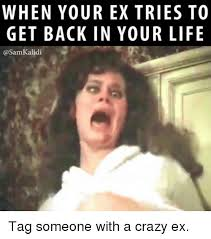Crazy Ex Meme - when your ex tries to get back in your life tag someone with a