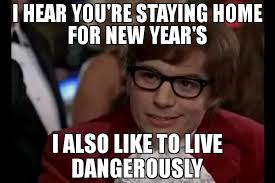 I Also Like To Live Dangerously Meme - i hear you re staying home for new year s i also like to live