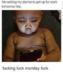Fuck Work Meme - 25 best memes about fuck monday fuck monday memes