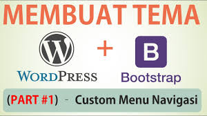 membuat navigasi wordpress membuat tema wordpress part 1 desain web bootstrap custom menu