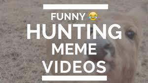 Hunting Meme - hunting memes funny hunting videos youtube