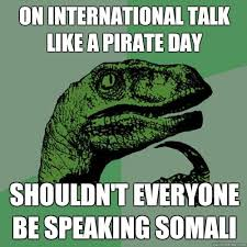 Somali Memes - on international talk like a pirate day shouldn t everyone be