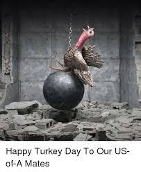 Turkey Day Meme - 25 best memes about happy turkey day happy turkey day memes