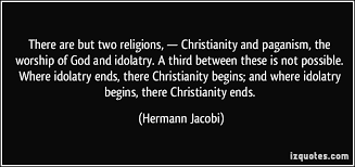 there are but two religions christianity and paganism the