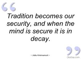 tradition becomes our security jiddu krishnamurti quotes and