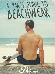 mens beach fashion sun of a beach a man s guide to beachwear primer