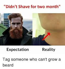 Beard Memes - didn t shave for couple weeks expectation in reality meme