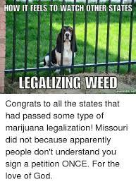 Legalize Weed Meme - 25 best memes about marijuana legalization marijuana