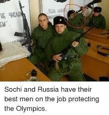Sochi Meme - me wind sochi and russia have their best men on the job protecting
