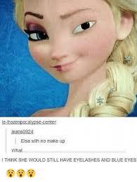 Elsa Frozen Meme - e frozen ter jeans 0924 elsa with no make up what i think she would