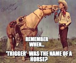 Advice Meme Generator - meme creator remember when trigger was the name of a horse