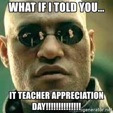 Teacher Appreciation Memes - what if i told you it teacher appreciation day