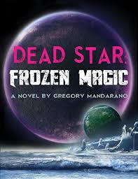 dead star frozen magic gregory francis mandarano 9780692267578