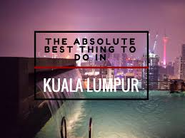 Top 10 Things To Do In Kuala Lumpur Kuala Lumpur Best Attractions The Absolute Best Thing To Do In Kuala Lumpur Jones Around The World