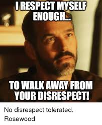irespectmyself enough to walkaway from your disrespect no