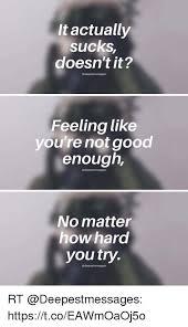 Not Good Enough Meme - itactually sucks doesn t it feeling like you re not good enough