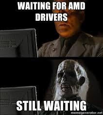 Amd Meme - waiting for amd drivers pcmasterrace