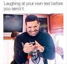 Funny Memes To Send - laughing at your own text before you send it memes and comics