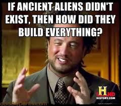 Meme Aliens Generator - ancient aliens meme as ancient alien theorists believe