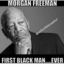 Good Black Man Meme - 25 best memes about the first black man the first black man memes
