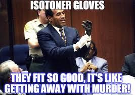 Oj Meme - oj simpson glove memes imgflip