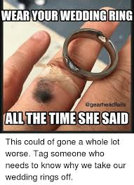 Wedding Ring Meme - wear your wedding ring fails all the time she said this could of