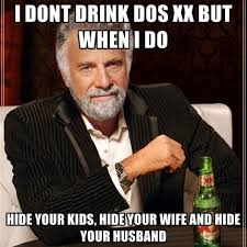 Kids Meme - i dont drink dos xx but when i do hide your kids hide your wife