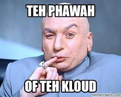 Power Meme - of the cloud