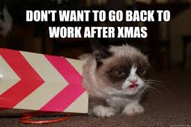 After Christmas Meme - don t want to go back to work after xmas angry grump quickmeme