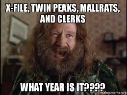 Twin Peaks Meme - x file twin peaks mallrats and clerks what year is it