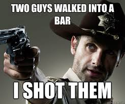 Walking Dead Rick Meme - image walking dead meme rick two guys walked into a bar i shot