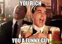 Funny Guy Meme - you rich you a funny guy meme ray liota 81301 memeshappen