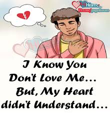 Why You No Love Me Meme - fbcompage4 lovers oo j know you don t love me but my heart didnt