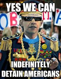 Yes We Can Meme - yes we can indefinitely detain americans obama dictator quickmeme