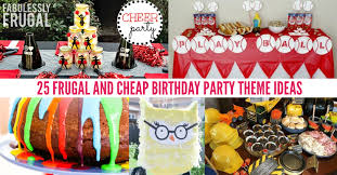 theme ideas 25 frugal and cheap birthday party theme ideas fabulessly frugal
