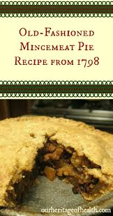 old fashioned mincemeat pie recipe from 1798 mincemeat pie pie