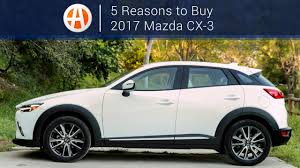 2017 mazda lineup 2017 mazda cx 3 5 reasons to buy autotrader youtube