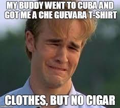 Cuba Meme - my buddy went to cuba and got me a che guevara t shirt clothes but